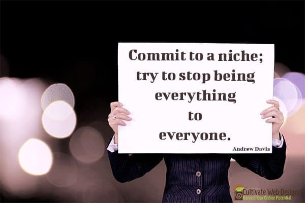 Commit to a Niche | Cultivate Web Design | Harvest Your Online Potential